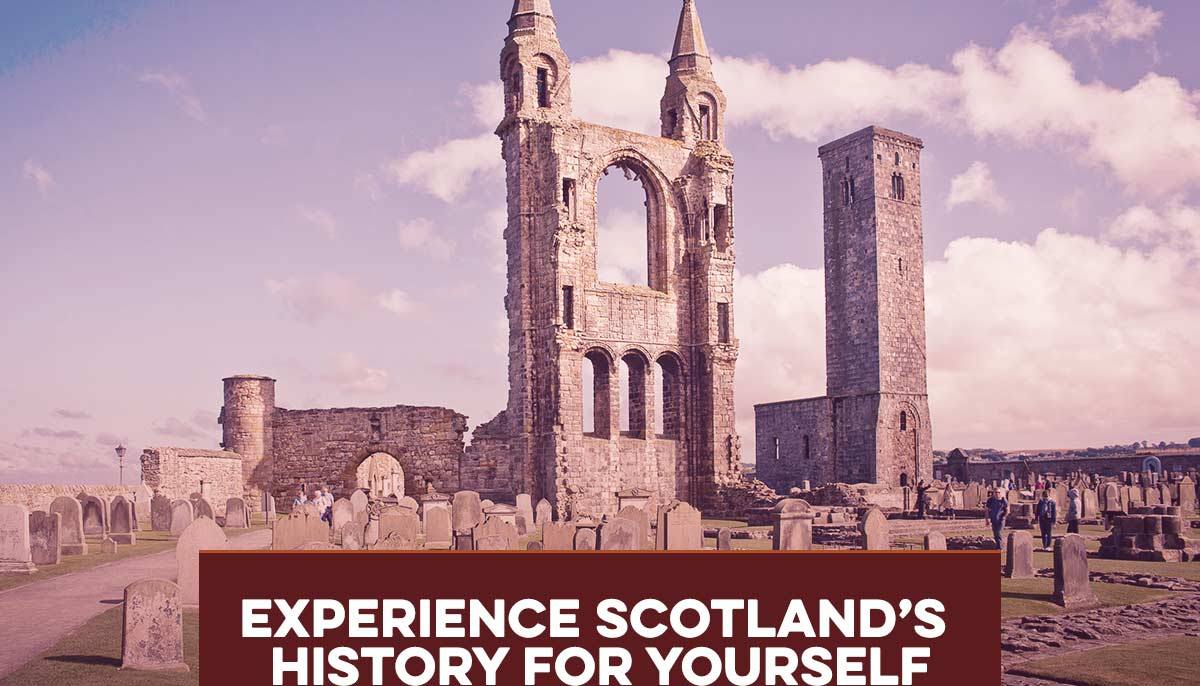 Experience Scotland's History For Yourself